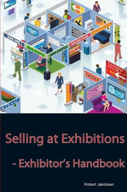 Selling at Exhibitions: Exhibitor's Handbook