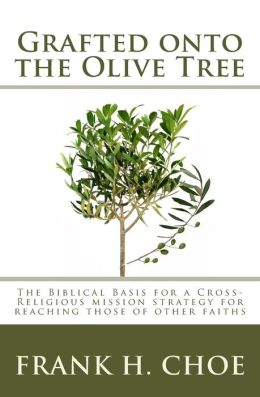 Grafted Onto the Olive Tree: The Biblical Basis for a Cross-Religious Mission Strategy for Reaching Those of Other Faiths