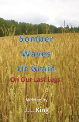 Somber Waves of Grain: On Our Last Legs