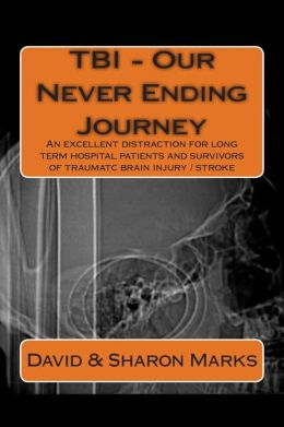 Tbi - Our Never Ending Journey: A Comedy Guide for Long Term Patients and Survivors of Traumatc Brain Injury