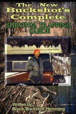 The New Buckshot's Complete Survival Trapping Guide