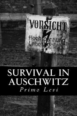 survival in auschwitz by primo levi essay Survival in auschwitz (if this is a man) survival in auschwitz is written from the point-of-view of primo levi's title, survival in auschwitz, is direct.