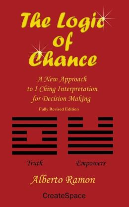 The Logic of Chance: A New Approach to I Ching Interpretation for Decision Making