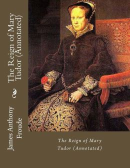 The Reign of Mary Tudor (Annotated)
