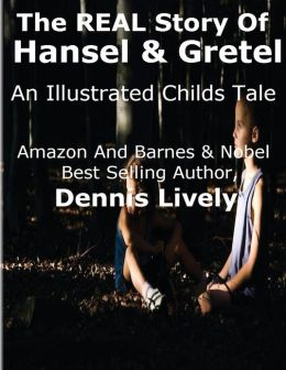 The REAL Story Of Hansel And Gretel: An Illustrated Childs Tale