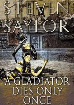 A Gladiator Dies Only Once: The Further Investigations of Gordianus the Finder (Roma Sub Rosa Series #11)