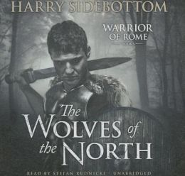The Wolves of the North (Warrior of Rome Series #5)