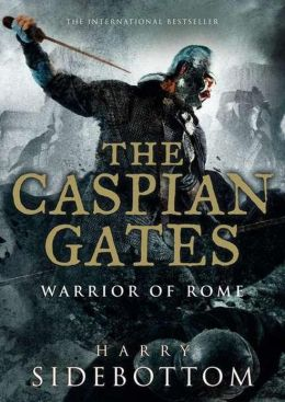 The Caspian Gates (Warrior of Rome Series #4)