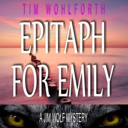 Epitaph for Emily: A Jim Wolf Mystery