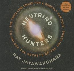 Neutrino Hunters: The Thrilling Chase for a Ghostly Particle to Unlock the Secrets of the Universe [With CDROM]