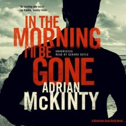 In the Morning I?ll Be Gone: A Detective Sean Duffy Novel