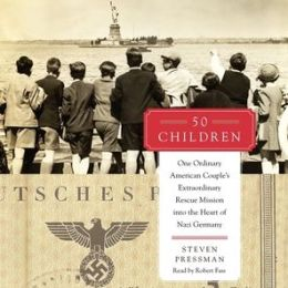50 Children: One Ordinary American Couple?s Extraordinary Rescue Mission into the Heart of Nazi Germany