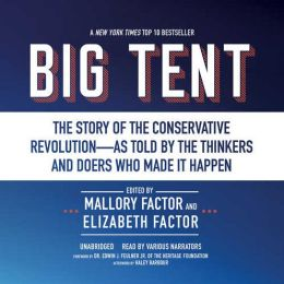 Big Tent: The Story of the Conservative Revolution?As Told by the Thinkers and Doers Who Made It Happen