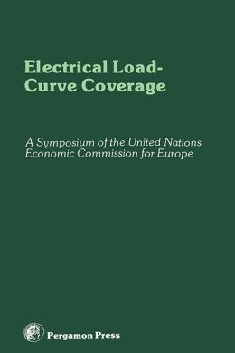 Electrical Load-Curve Coverage: Proceedings of the Symposium on Load-Curve Coverage in Future Electric Power Generating Systems, Organized by the Committee on Electric Power, United Nations Economic Commission for Europe, Rome, Italy, 24 - 28 October 1977