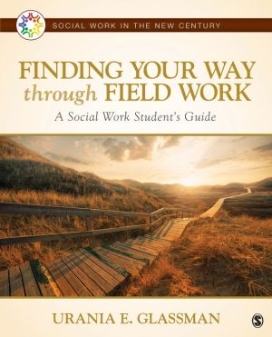 Finding Your Way Through Field Work: A Social Work Student's Guide