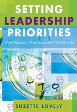 Setting Leadership Priorities: What's Necessary, What's Nice, and What's Got to Go