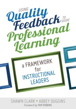 Using Quality Feedback to Guide Professional Learning: A Framework for Instructional Leaders