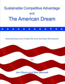 Sustainable Competitive Advantage and the American Dream: How Business Can Create the First and Save the Second