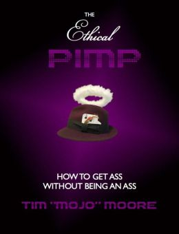 The Ethical Pimp: How to Get Ass Without Being an Ass