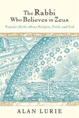 The Rabbi Who Believes in Zeus: Popular Myths About Religion, Faith, and God
