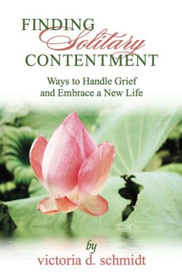 Finding Solitary Contentment: Ways to Handle Grief and Embrace a New Life
