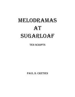 Melodramas at Sugarloaf: Ten Scripts