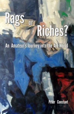 Rags or Riches?: An Amateur's Journey Into The Art World
