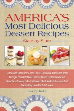 America's Most Delicious Desert Recipes State by State: Tennessee Blackberry Jam Cake, California Chocolate Trifle, and 98 More!