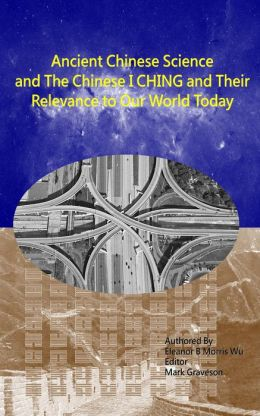 Ancient Chinese Science and the Chinese I Ching: And Their Relevance to the World Today