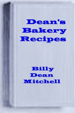 Dean's Bakery Recipes: Bread, Cake, Cookie, Pie Recipes