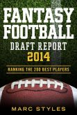 Book Cover Image. Title: Fantasy Football Draft Report 2014:  Ranking the 200 Best Players!, Author: Marc Styles
