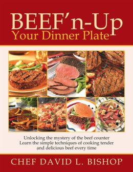 Beef'n-Up Your Dinner Plate: Unlocking the mystery of the beef counter Learn the simple techniques of cooking tender and delicious beef every time