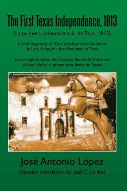 The First Texas Independence, 1813: (La Primera Independencia de Tejas, 1813)