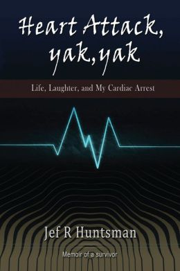 Heart Attack, Yak, Yak: Life, Laughter and My Cardiac Arrest