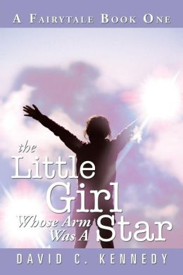 The Little Girl Whose Arm Was a Star: A Fairytale Book One