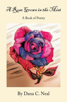 A Rose Grows in the Mist: A Book of Poetry