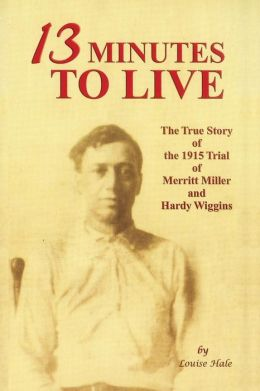 13 Minutes to Live: The Trial of Merritt Miller and Hardy Wiggins in G