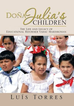 Dona Julia's Children: The Life and Legacy of Educational Reformer Vahac Mardirosian