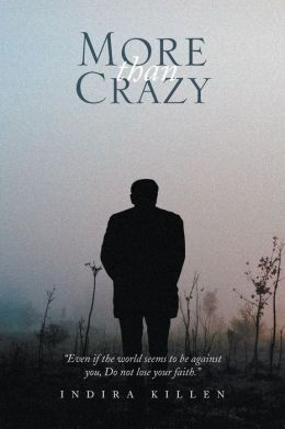 More Than Crazy: Even If the World Seems to Be Against You, Do Not Lose Your Faith.