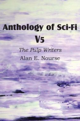 Anthology of Sci-Fi V5, the Pulp Writers - Alan E. Nourse