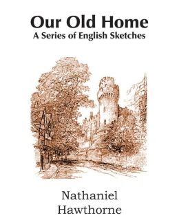 Our Old Home, a Series of English Sketches