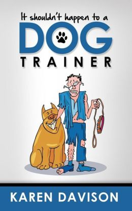 It Shouldn't Happen to a Dog Trainer: Volume 1