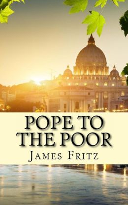 Pope to the Poor: The Life and Times of Pope Francis (Jorge Mario Bergoglio)