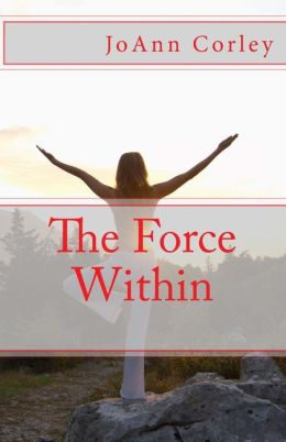 The Force Within JoAnn R. Corley