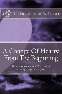 A Change of Hearts: From the Beginning: What Happens When Their Heart No Longer Beats for You