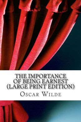 The Importance of Being Earnest (Large Print Edition)