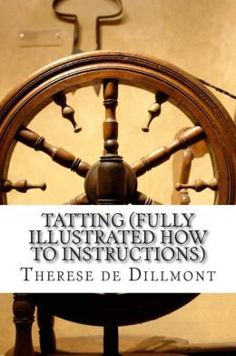 Tatting (Fully Illustrated How to Instructions)