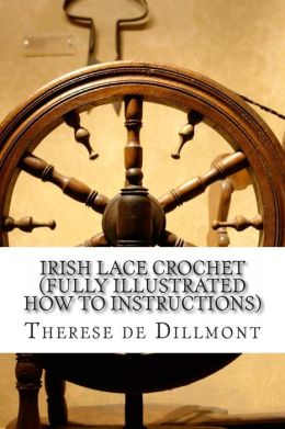 Irish Lace Crochet (Fully Illustrated How to instructions)