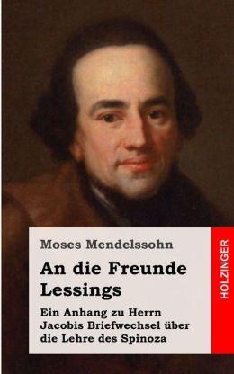 An Die Freunde Lessings: Ein Anhang Zu Herrn Jacobis Briefwechsel Uber Die Lehre Des Spinoza