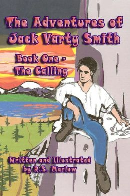 The Adventures of Jack Varty Smith, Book One - The Calling R.S. Marlow